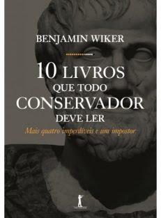 10 Livros Que Todo Conservador Deve Ler – Mais Quatro Imperdíveis E Um Impostor