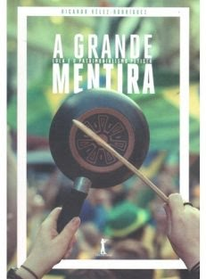 A Grande Mentira – Lula e o Patrimonialismo Petista