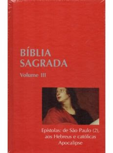 Bíblia Sagrada – Vol. III – Epístolas: de São Paulo (2), aos Hebreus e Católicas, Apocalipse