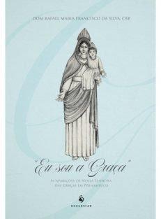 """""""Eu Sou a Graça"""" – As Aparições de Nossa Senhora das Graças em Pernambuco"""