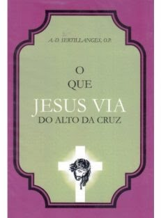 O Que Jesus Via do Alto da Cruz