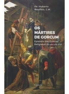 Os Mártires De Gorcum – Episódio das guerras religiosas do século XVI
