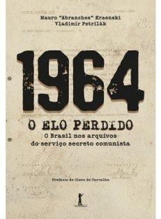 1964 — O ELO PERDIDO – O Brasil nos arquivos do serviço secreto comunista