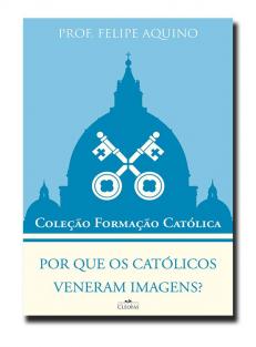 Por que os católicos veneram imagens?