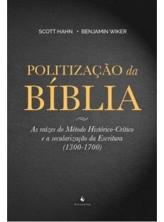 Politização da Bíblia – As raízes do Método Histórico-Crítico e a secularização da Escritura (1300-1700)